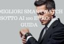 I migliori smartwatch a meno di 100 Euro
